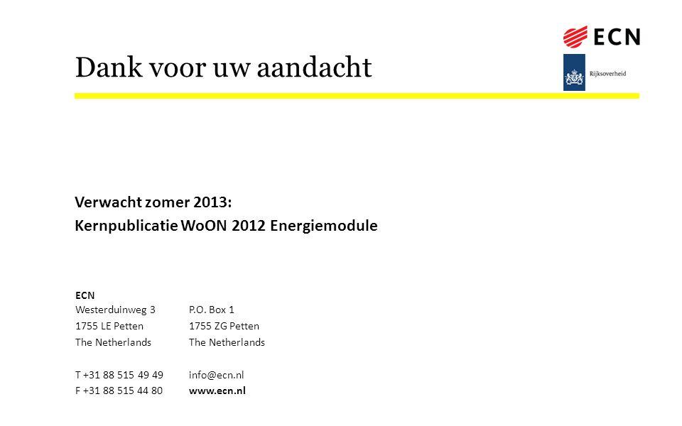 Dank voor uw aandacht Verwacht zomer 2013: Kernpublicatie WoON 2012 Energiemodule ECN Westerduinweg 3 P.O. Box 1.