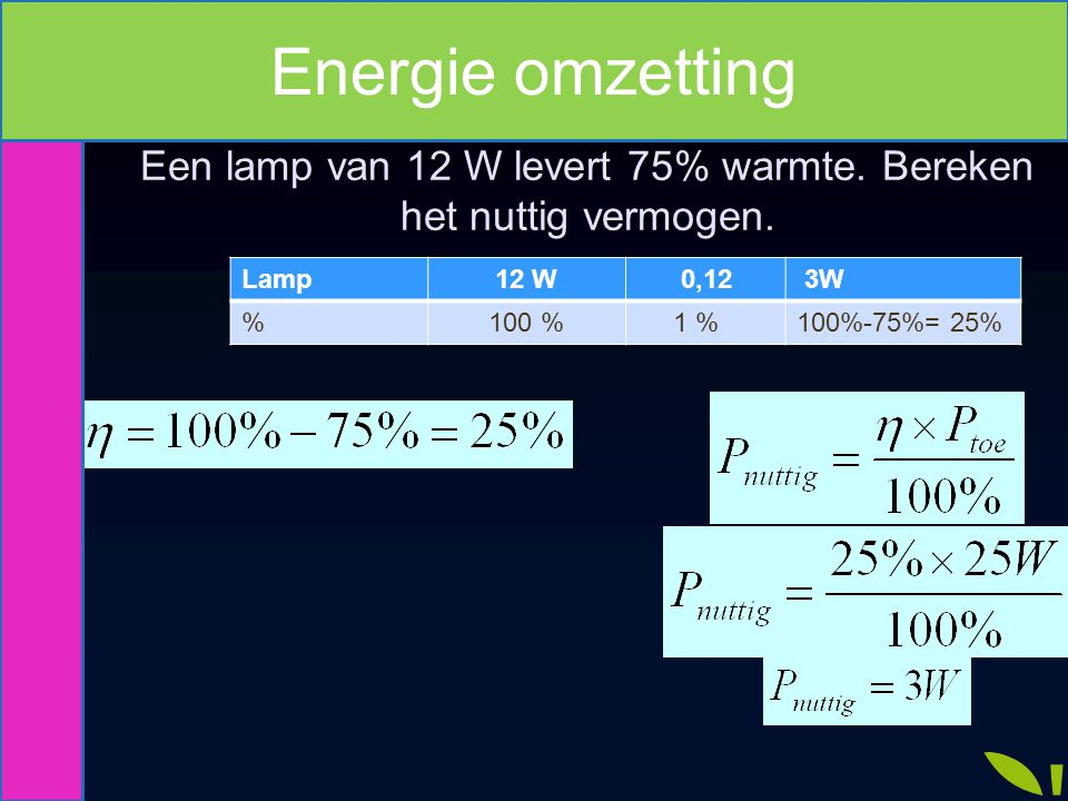 Een lamp van 12 W levert 75% warmte. Bereken het nuttig vermogen.