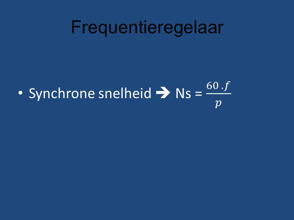Frequentieregelaar Synchrone snelheid  Ns = 60 . 𝑓 𝑝