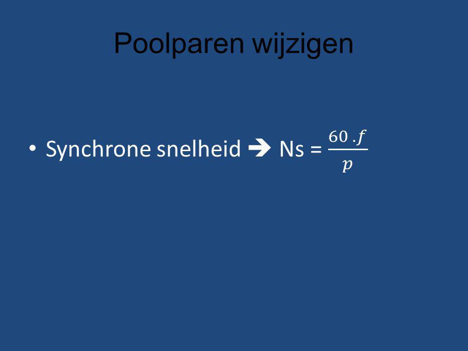 Poolparen wijzigen Synchrone snelheid  Ns = 60 . 𝑓 𝑝
