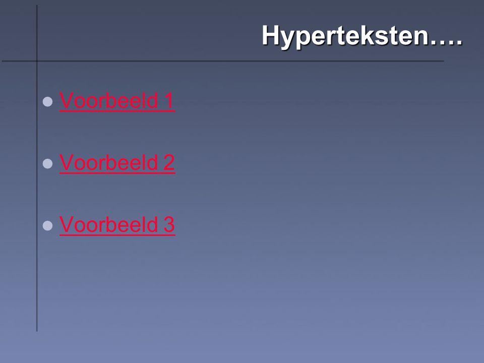 Hyperteksten…. Voorbeeld 1 Voorbeeld 2 Voorbeeld 3