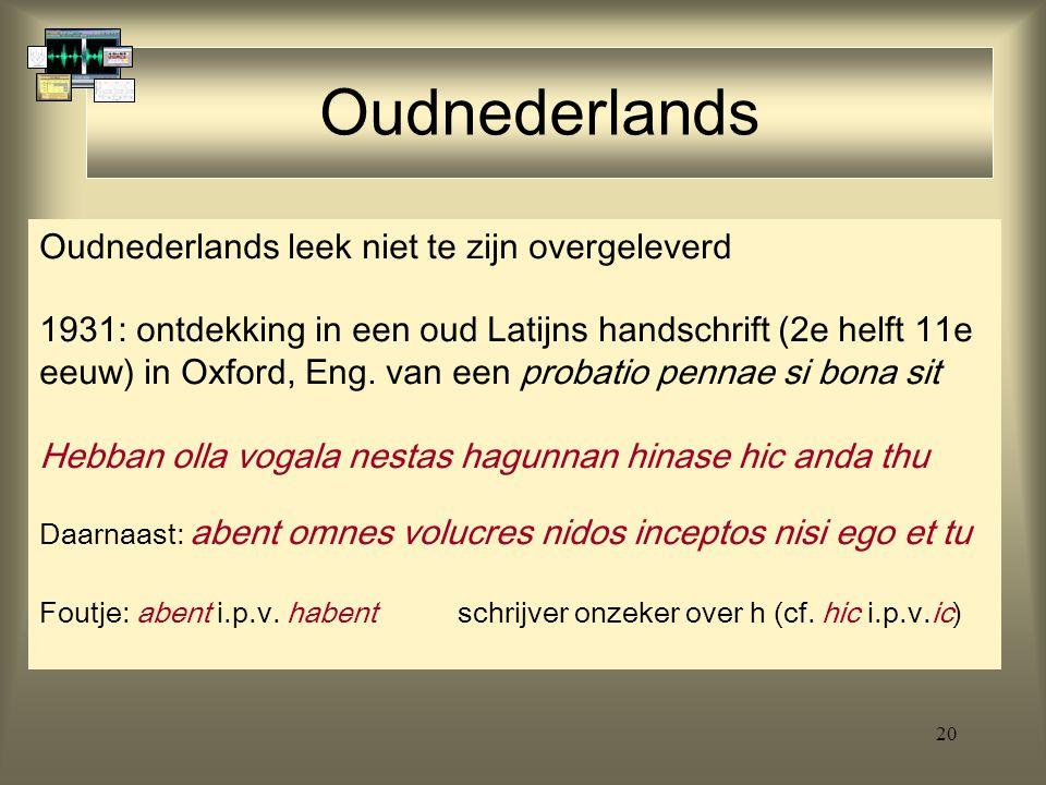 Oudnederlands Oudnederlands leek niet te zijn overgeleverd