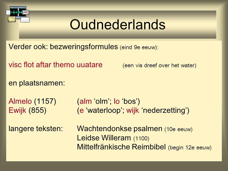 Oudnederlands Verder ook: bezweringsformules (eind 9e eeuw):