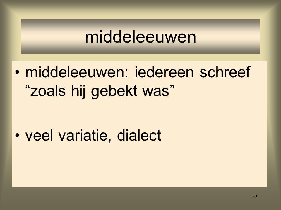 middeleeuwen middeleeuwen: iedereen schreef zoals hij gebekt was