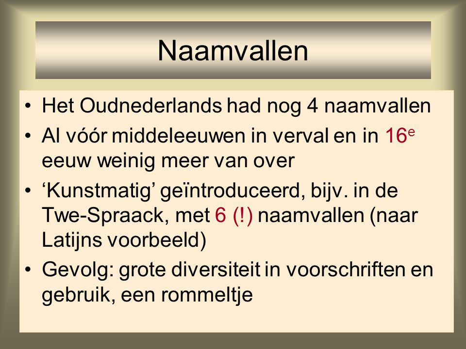 Naamvallen Het Oudnederlands had nog 4 naamvallen