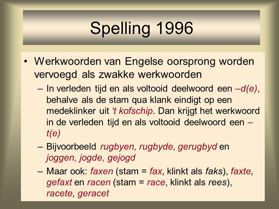 Spelling 1996 Werkwoorden van Engelse oorsprong worden vervoegd als zwakke werkwoorden.