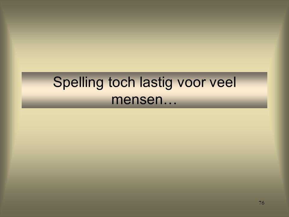 Spelling toch lastig voor veel mensen…