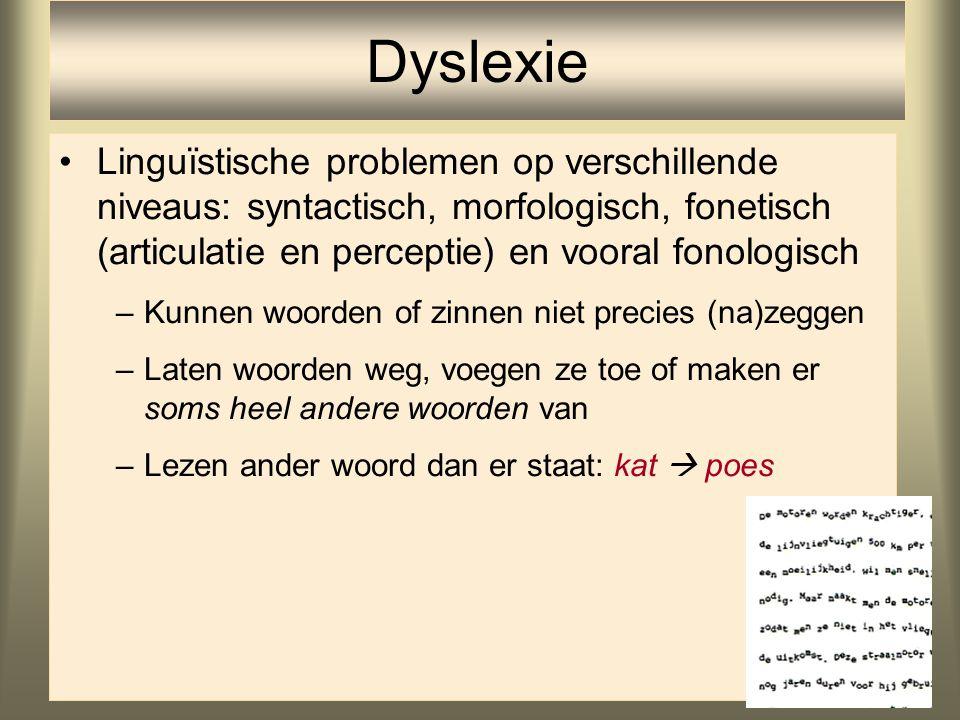 Dyslexie Linguïstische problemen op verschillende niveaus: syntactisch, morfologisch, fonetisch (articulatie en perceptie) en vooral fonologisch.