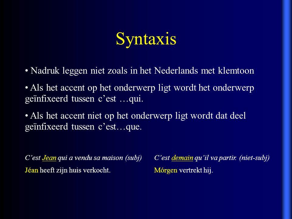 Syntaxis Nadruk leggen niet zoals in het Nederlands met klemtoon