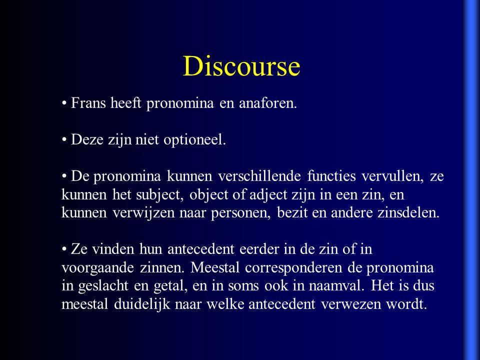 Discourse Frans heeft pronomina en anaforen. Deze zijn niet optioneel.