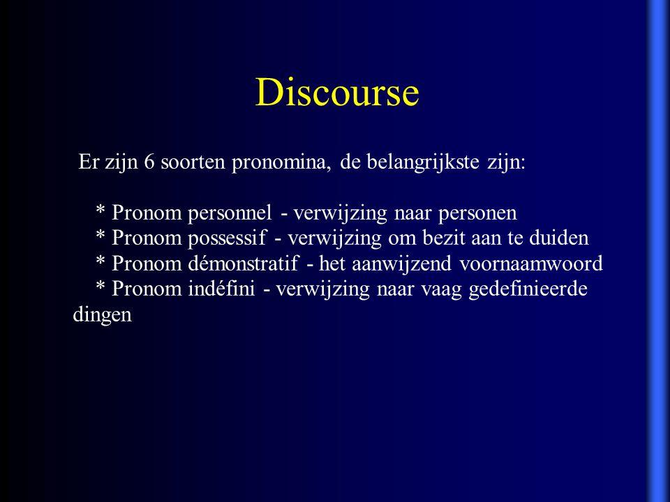 Discourse Er zijn 6 soorten pronomina, de belangrijkste zijn: