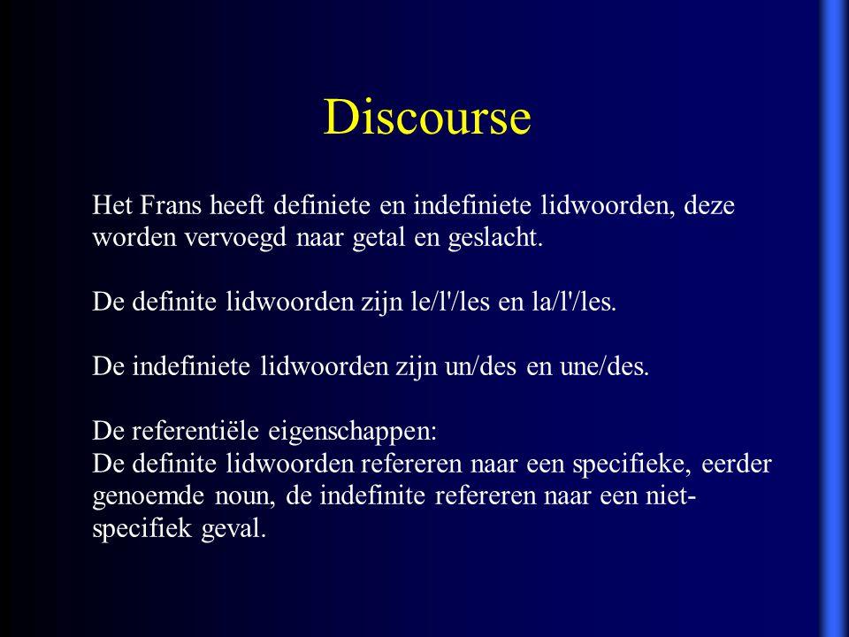 Discourse Het Frans heeft definiete en indefiniete lidwoorden, deze worden vervoegd naar getal en geslacht.