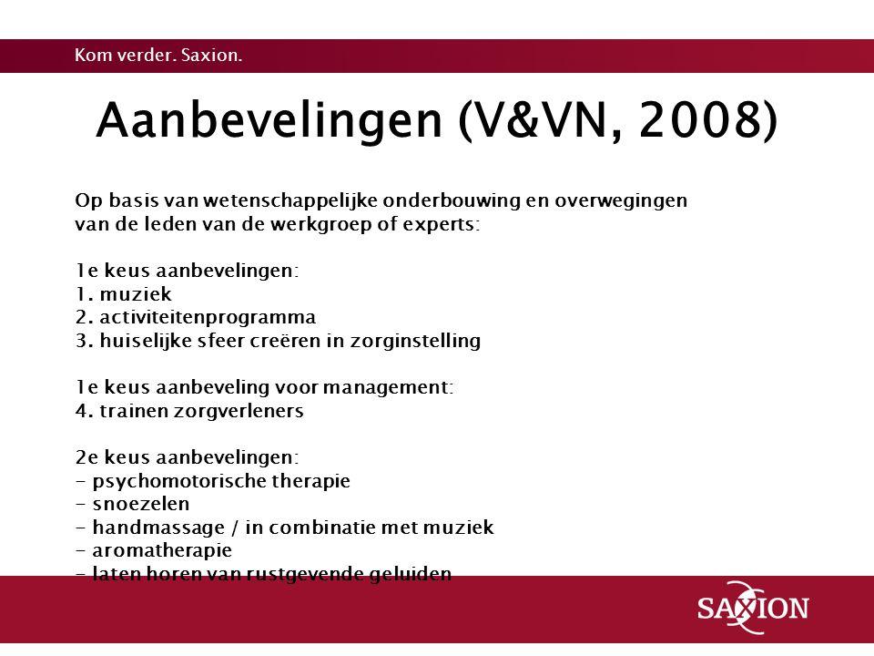 Aanbevelingen (V&VN, 2008) Op basis van wetenschappelijke onderbouwing en overwegingen. van de leden van de werkgroep of experts: