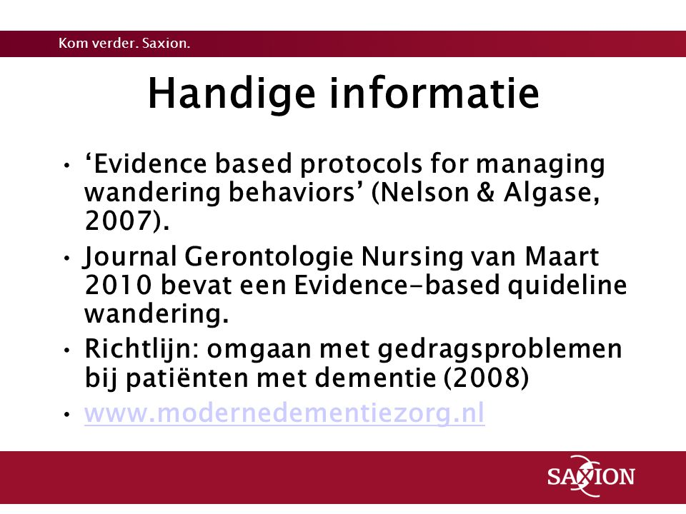 Handige informatie 'Evidence based protocols for managing wandering behaviors' (Nelson & Algase, 2007).