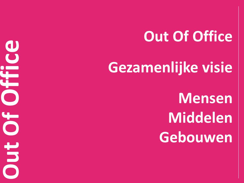 Out Of Office Out Of Office Gezamenlijke visie Mensen Middelen