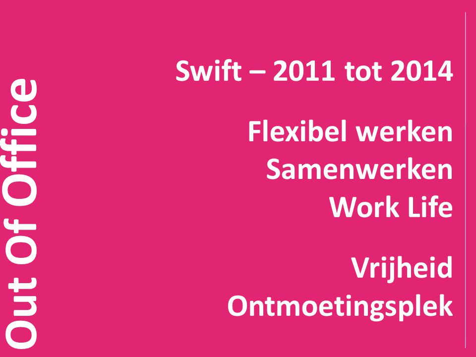Out Of Office Swift – 2011 tot 2014 Flexibel werken Samenwerken