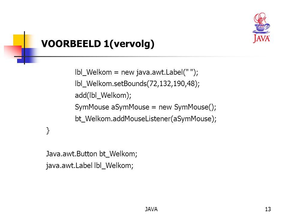 VOORBEELD 1(vervolg) lbl_Welkom = new java.awt.Label( );