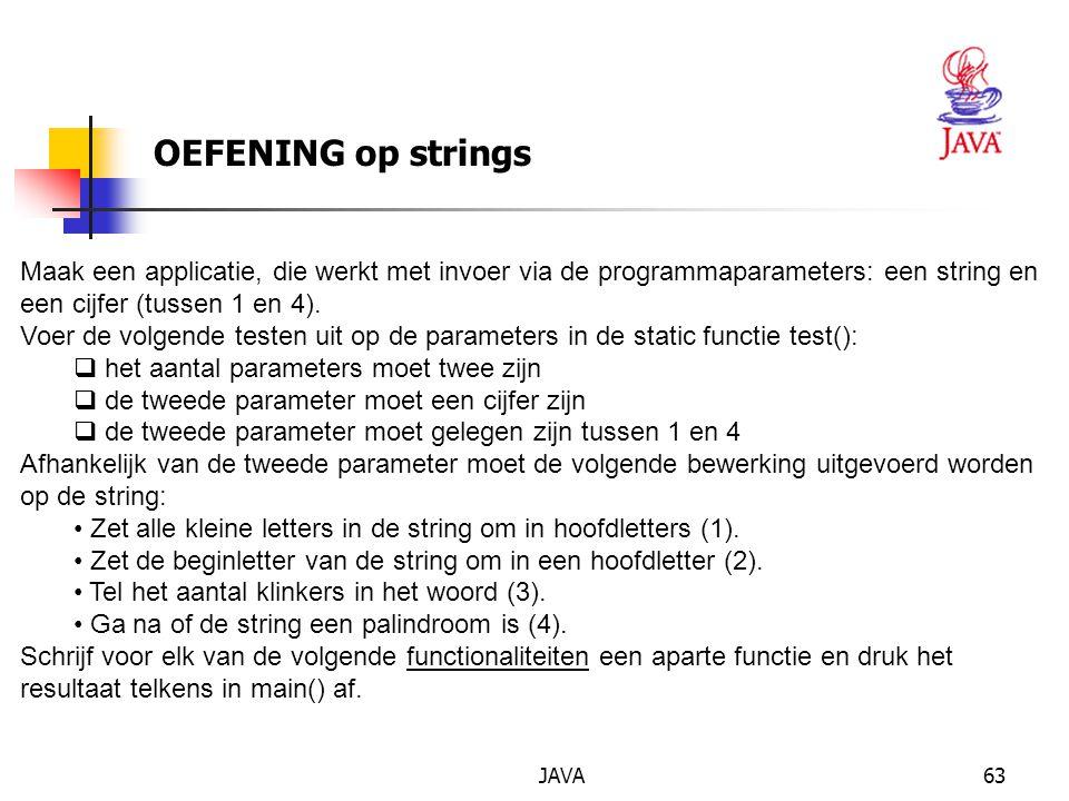 OEFENING op strings Maak een applicatie, die werkt met invoer via de programmaparameters: een string en een cijfer (tussen 1 en 4).