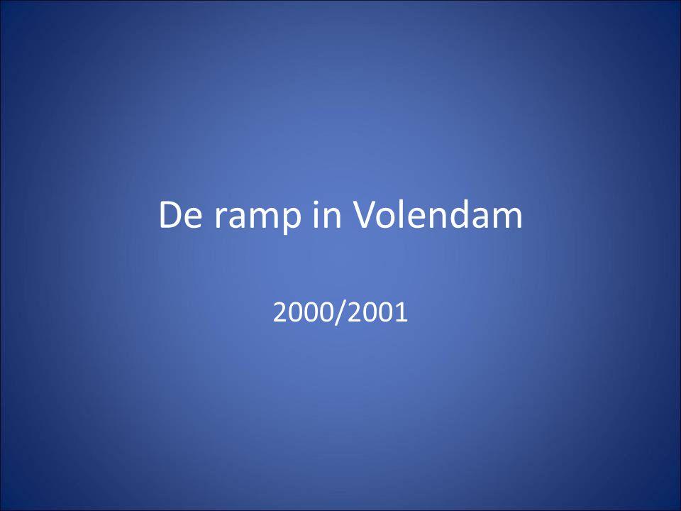 De ramp in Volendam 2000/2001 Annelies: ongeveer verhaal zoals in de klas.
