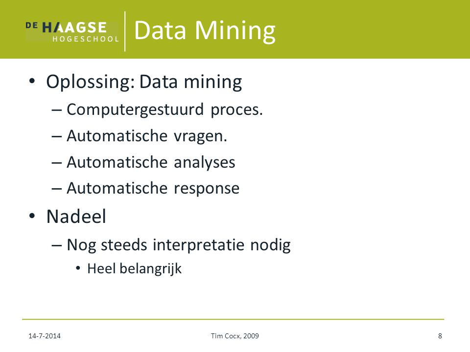 Data Mining Oplossing: Data mining Nadeel Computergestuurd proces.