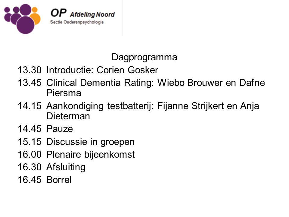 Dagprogramma 13.30 Introductie: Corien Gosker. 13.45 Clinical Dementia Rating: Wiebo Brouwer en Dafne Piersma.