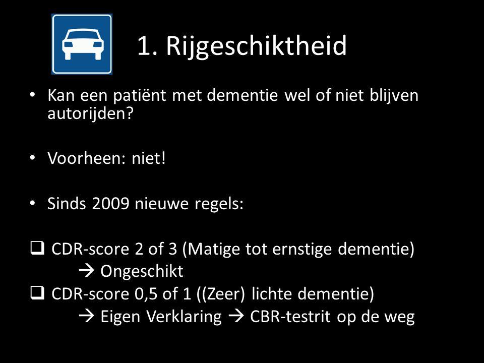 1. Rijgeschiktheid Kan een patiënt met dementie wel of niet blijven autorijden Voorheen: niet! Sinds 2009 nieuwe regels: