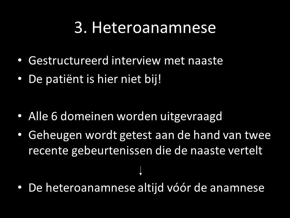 3. Heteroanamnese Gestructureerd interview met naaste