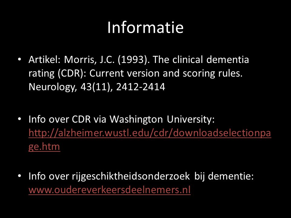 Informatie Artikel: Morris, J.C. (1993). The clinical dementia rating (CDR): Current version and scoring rules. Neurology, 43(11), 2412-2414.