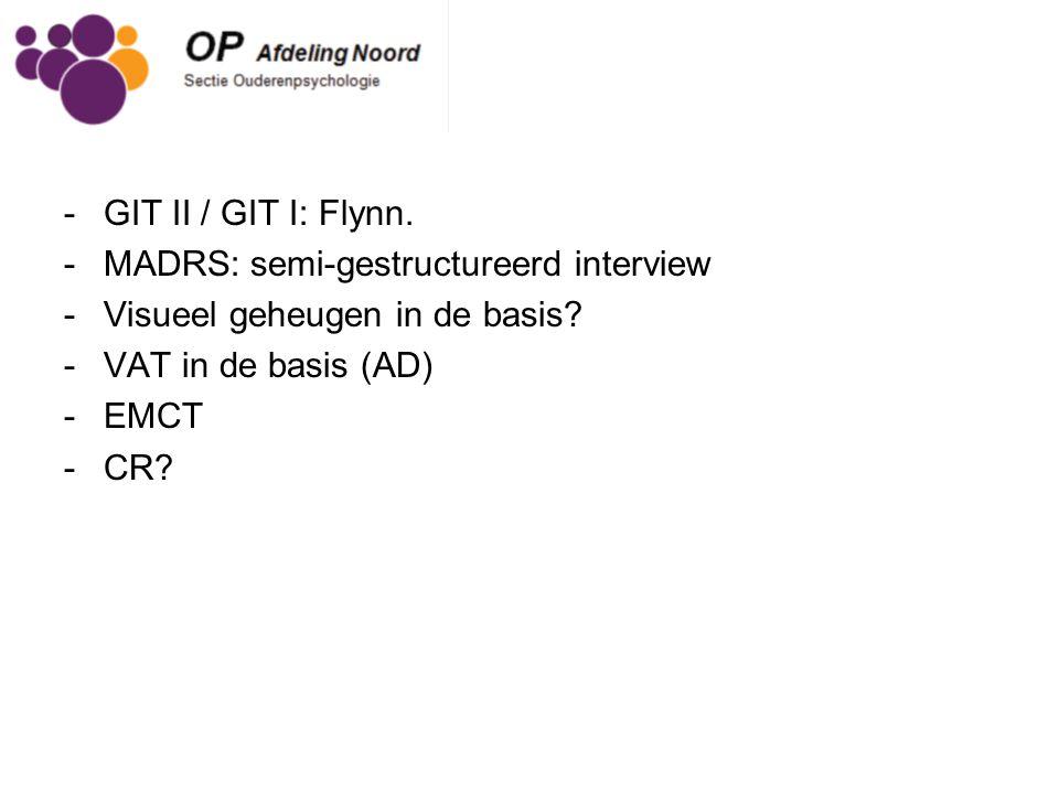 GIT II / GIT I: Flynn. MADRS: semi-gestructureerd interview. Visueel geheugen in de basis VAT in de basis (AD)