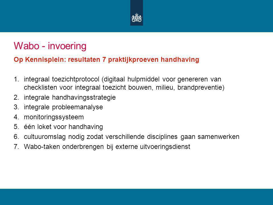 Wabo - invoering Op Kennisplein: resultaten 7 praktijkproeven handhaving.