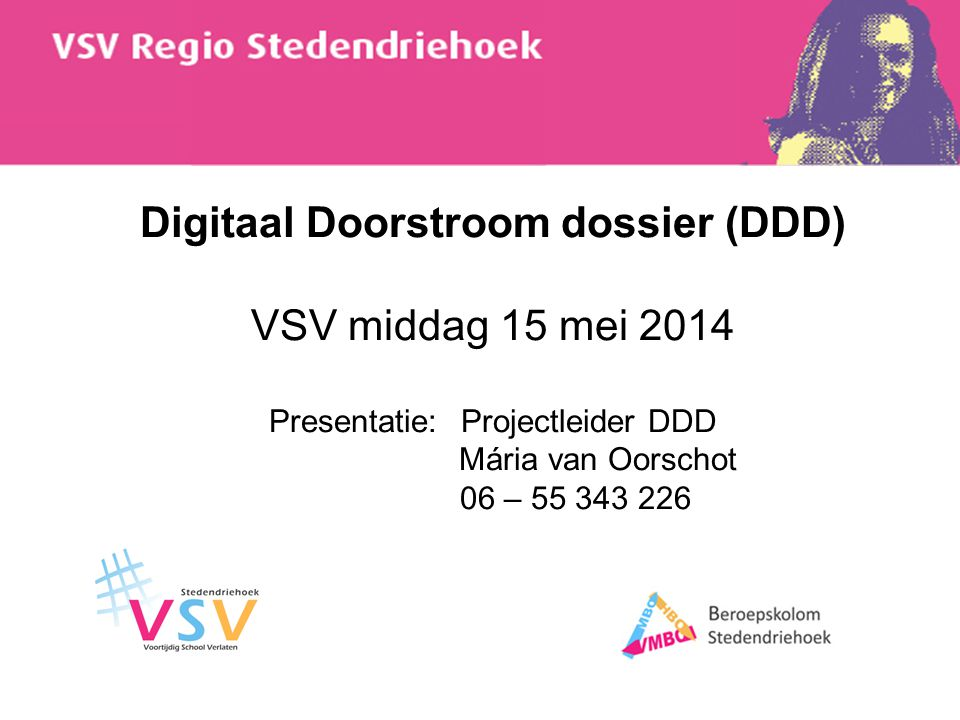 Digitaal Doorstroom dossier (DDD) VSV middag 15 mei 2014 Presentatie:
