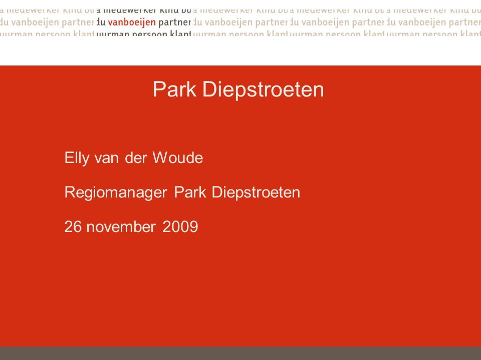 Elly van der Woude Regiomanager Park Diepstroeten 26 november 2009
