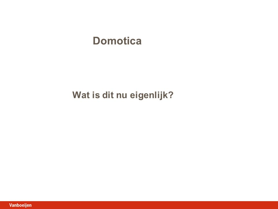 Domotica Wat is dit nu eigenlijk
