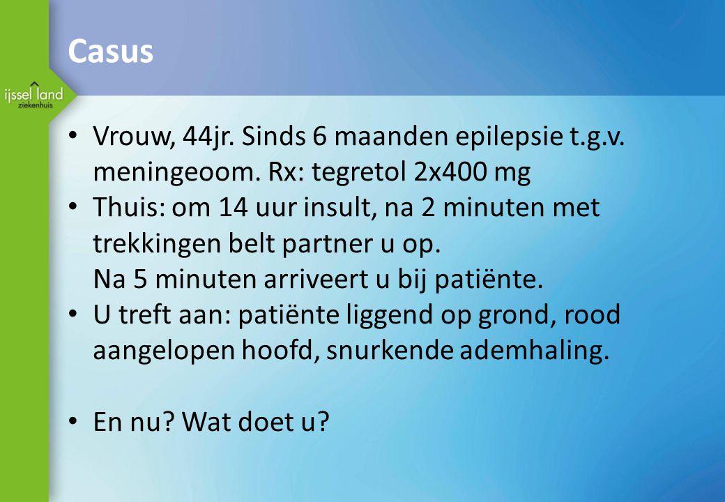 Casus Vrouw, 44jr. Sinds 6 maanden epilepsie t.g.v. meningeoom. Rx: tegretol 2x400 mg.