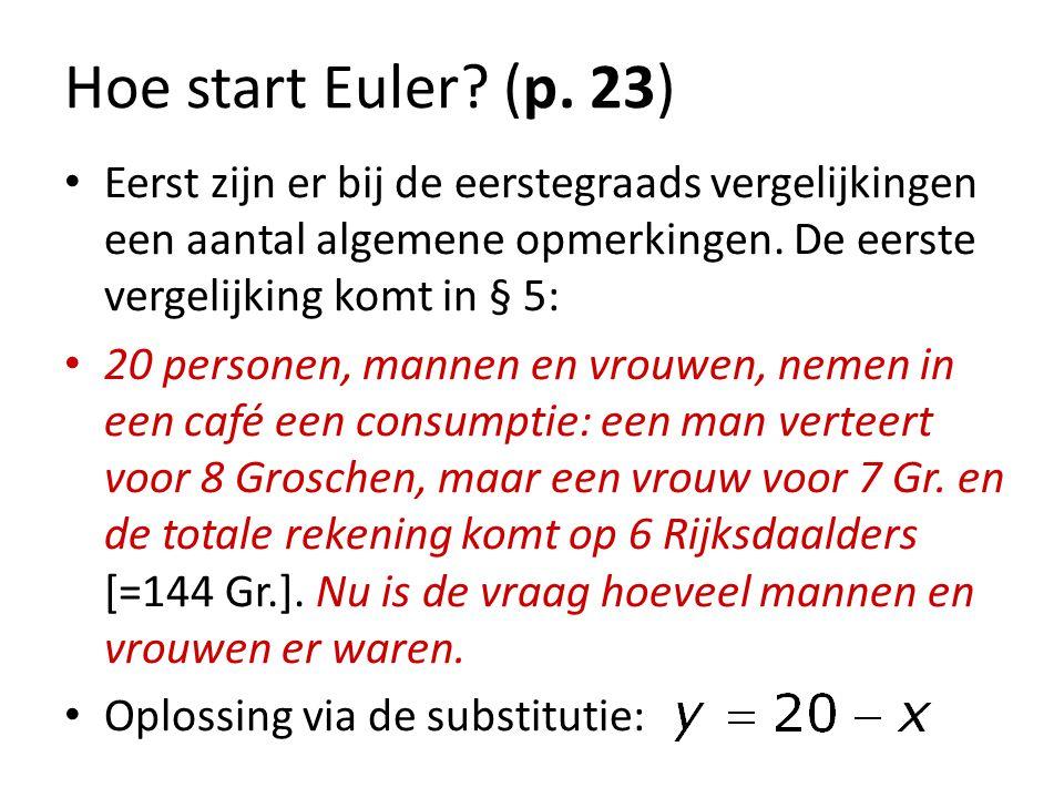 Hoe start Euler (p. 23) Eerst zijn er bij de eerstegraads vergelijkingen een aantal algemene opmerkingen. De eerste vergelijking komt in § 5: