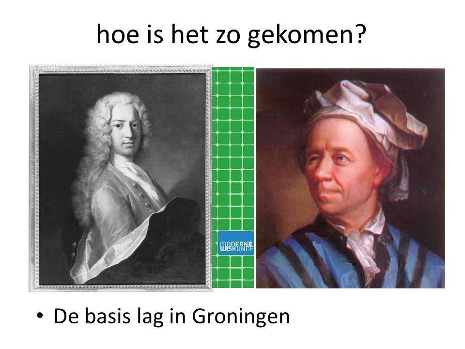 hoe is het zo gekomen De basis lag in Groningen
