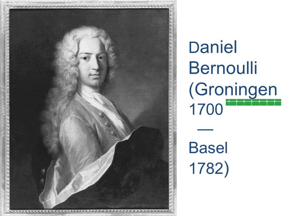 Daniel Bernoulli (Groningen 1700 — Basel 1782)
