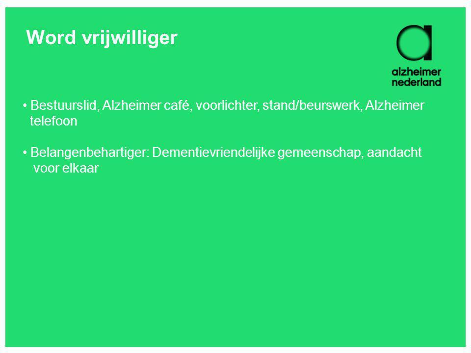 Word vrijwilliger Bestuurslid, Alzheimer café, voorlichter, stand/beurswerk, Alzheimer. telefoon.