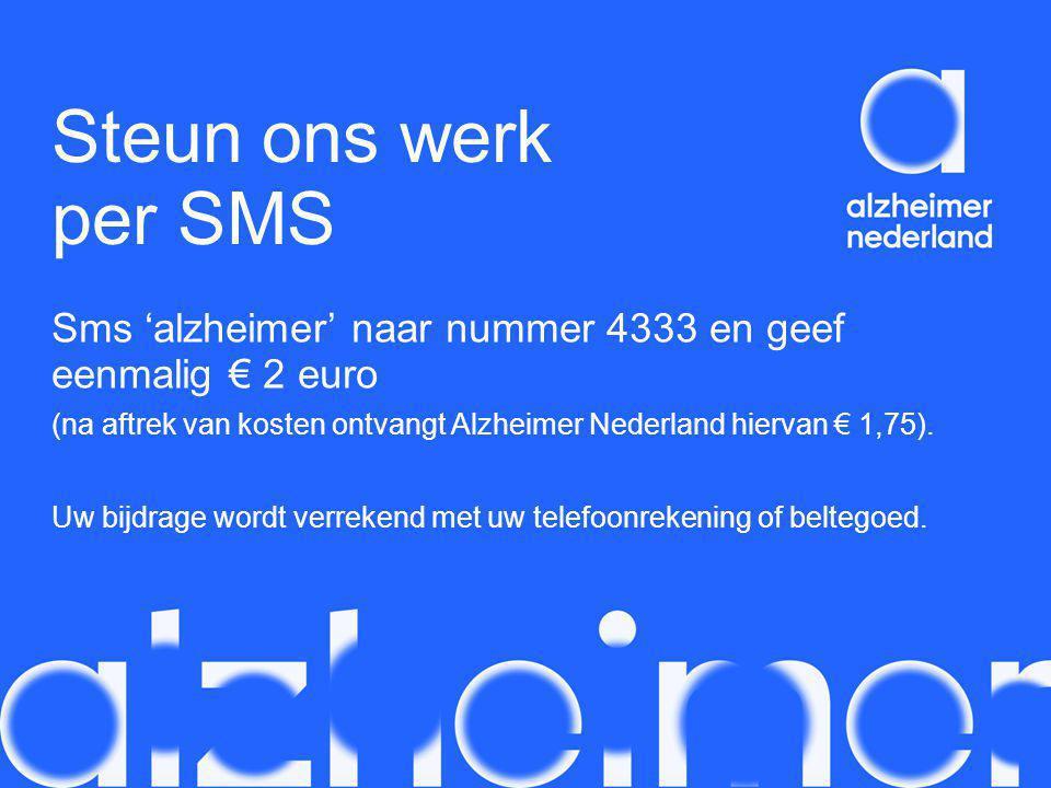 Steun ons werk per SMS Sms 'alzheimer' naar nummer 4333 en geef