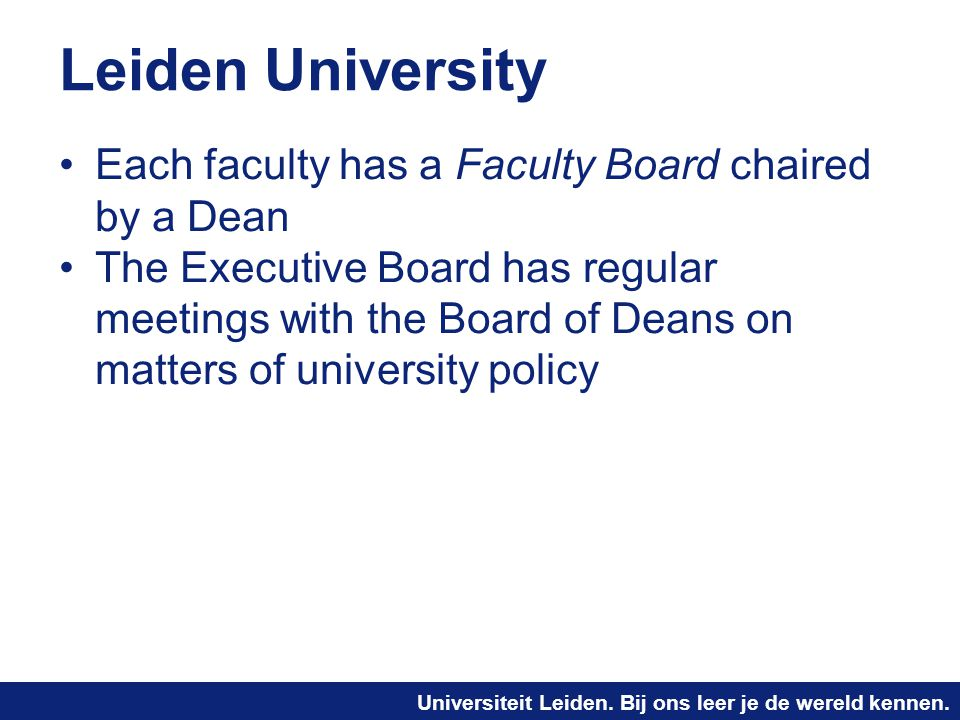 Leiden University Each faculty has a Faculty Board chaired by a Dean