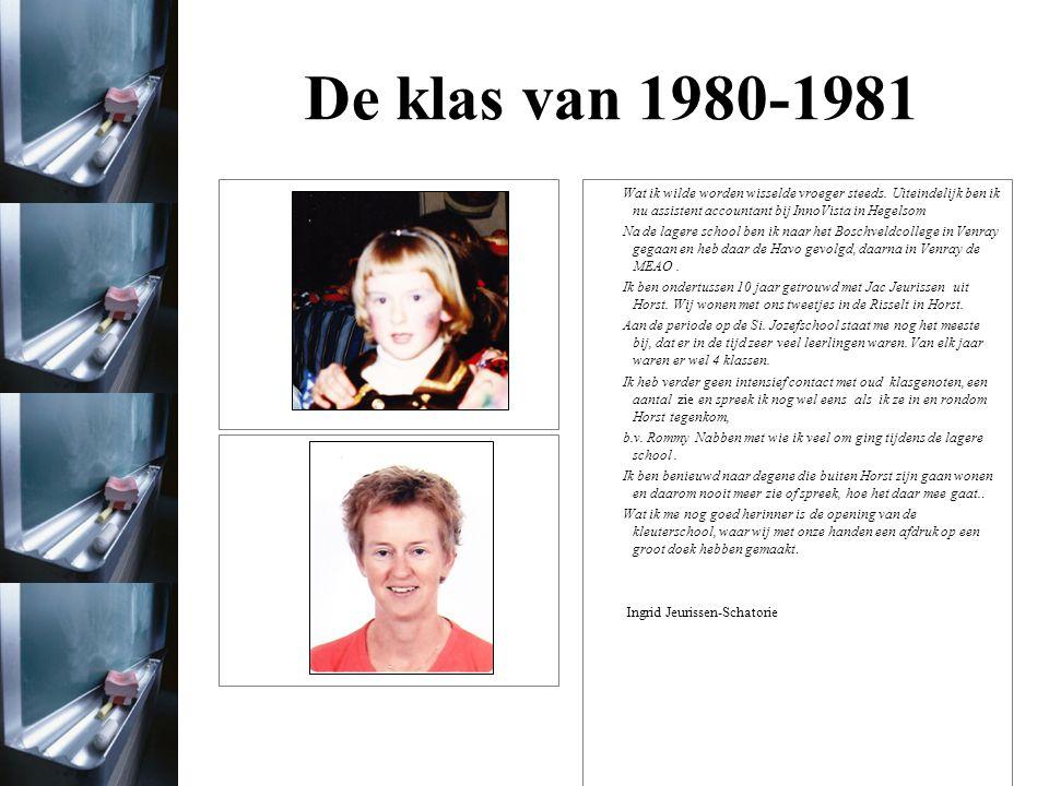De klas van 1980-1981 Wat ik wilde worden wisselde vroeger steeds. Uiteindelijk ben ik nu assistent accountant bij InnoVista in Hegelsom.