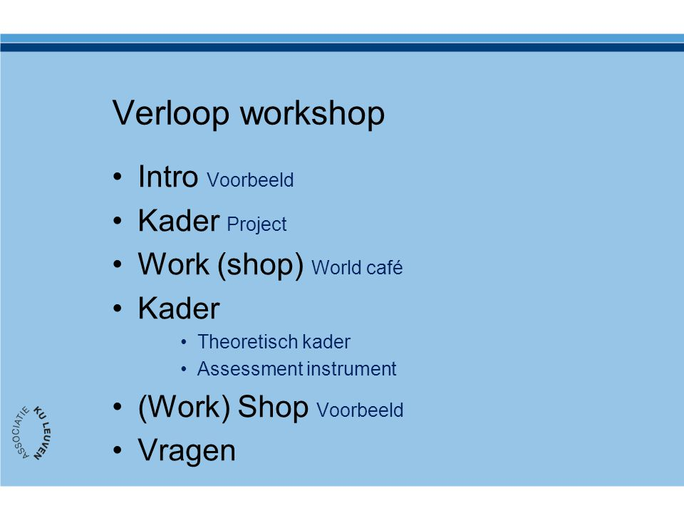 Verloop workshop Intro Voorbeeld Kader Project Work (shop) World café
