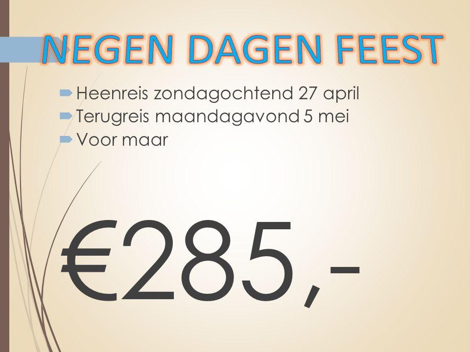 €285,- NEGEN DAGEN FEEST Heenreis zondagochtend 27 april