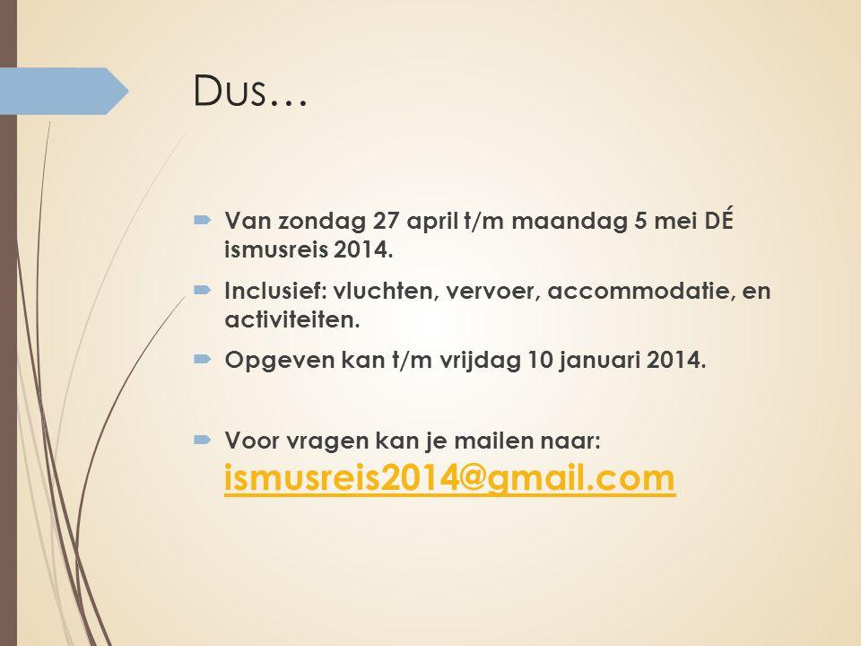 Dus… Van zondag 27 april t/m maandag 5 mei DÉ ismusreis 2014.