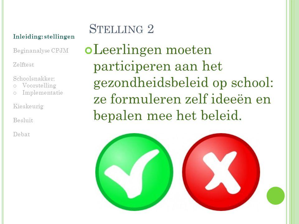Stelling 2 Inleiding: stellingen. Beginanalyse CPJM. Zelftest. Schoolsnakker: Voorstelling. Implementatie.