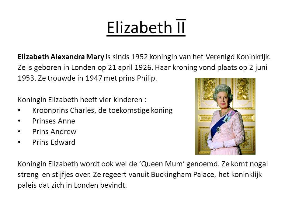 Elizabeth ĪĪ Elizabeth Alexandra Mary is sinds 1952 koningin van het Verenigd Koninkrijk.