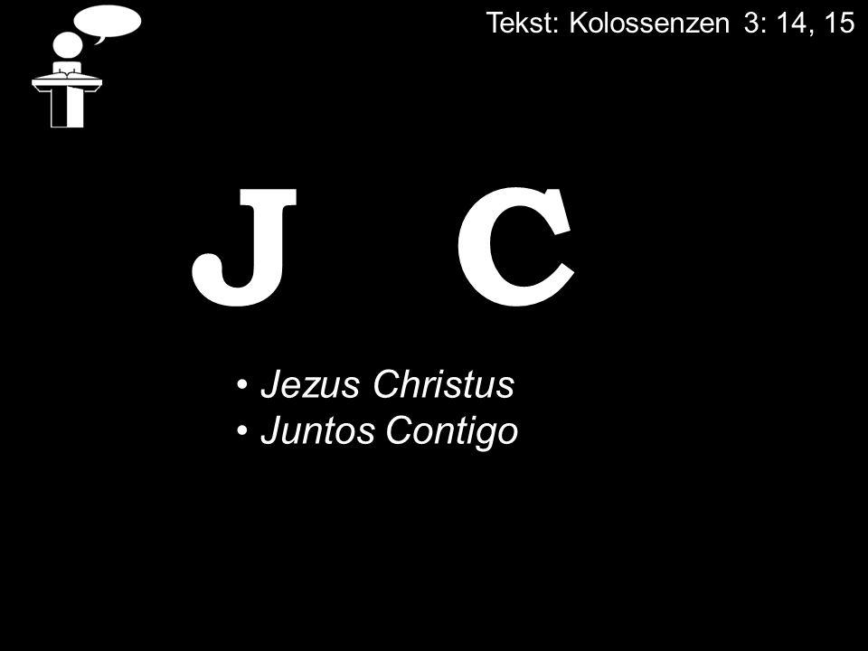 Tekst: Kolossenzen 3: 14, 15 J C Jezus Christus Juntos Contigo
