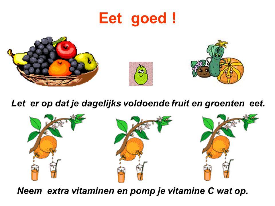 Eet goed ! Let er op dat je dagelijks voldoende fruit en groenten eet.