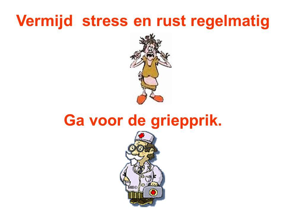Vermijd stress en rust regelmatig