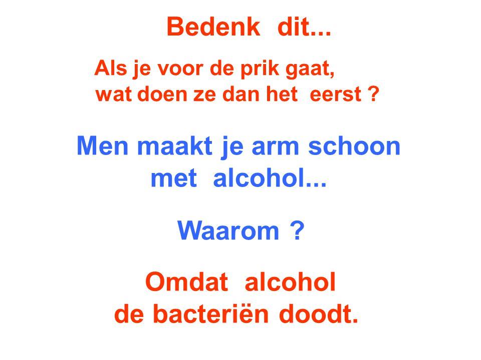 Men maakt je arm schoon met alcohol...